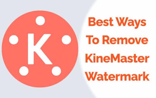 Ways to remove KineMaster watermark